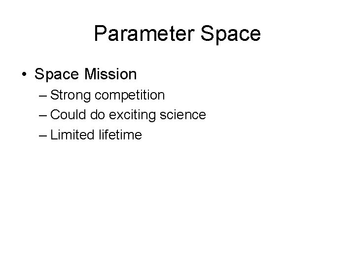 Parameter Space • Space Mission – Strong competition – Could do exciting science –