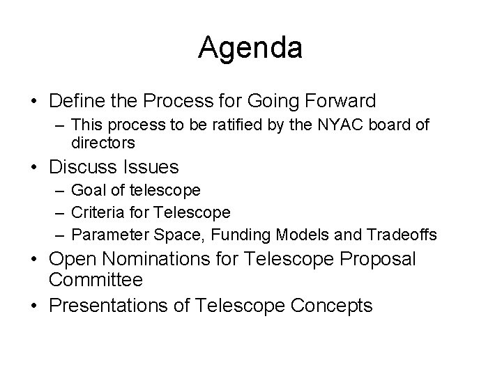 Agenda • Define the Process for Going Forward – This process to be ratified