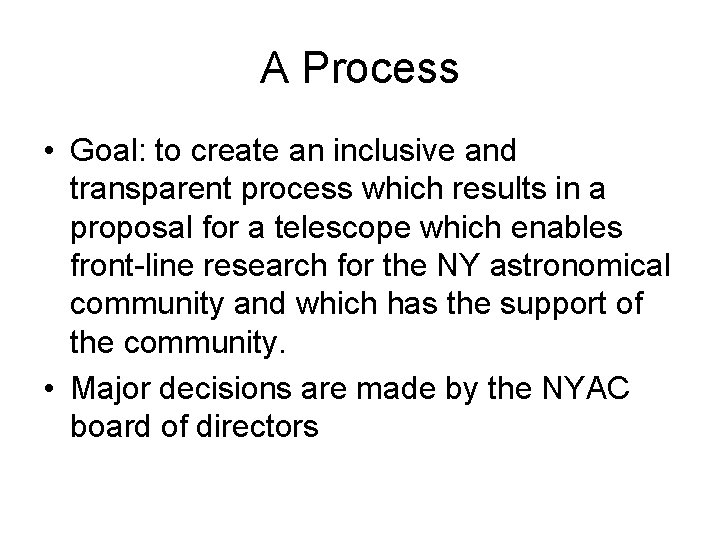 A Process • Goal: to create an inclusive and transparent process which results in