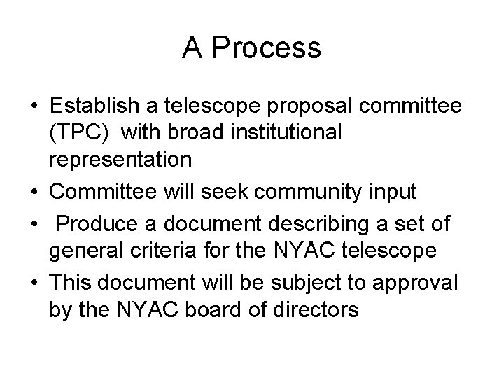 A Process • Establish a telescope proposal committee (TPC) with broad institutional representation •