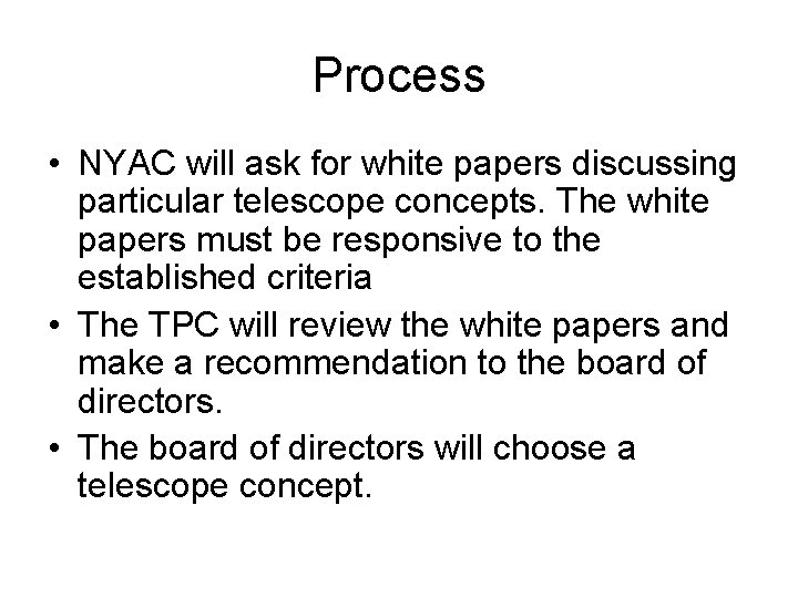 Process • NYAC will ask for white papers discussing particular telescope concepts. The white