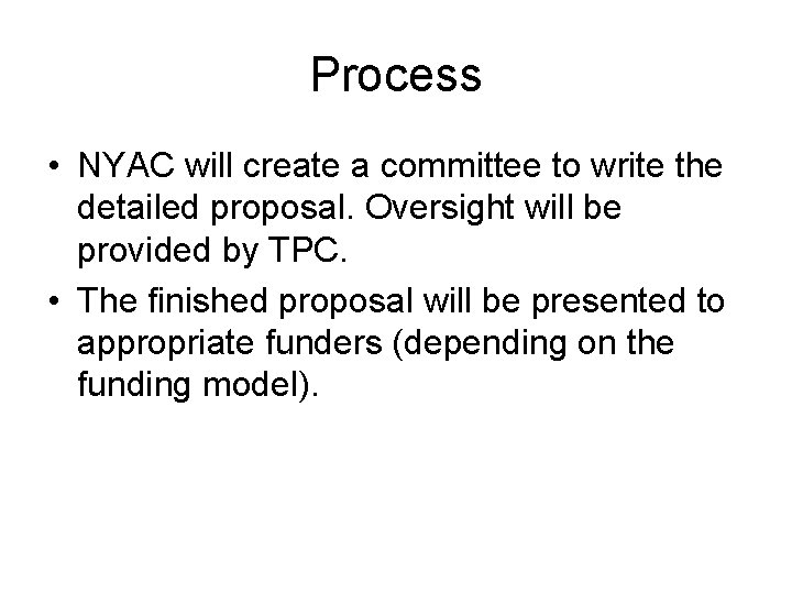 Process • NYAC will create a committee to write the detailed proposal. Oversight will