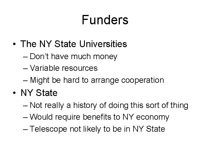Funders • The NY State Universities – Don't have much money – Variable resources