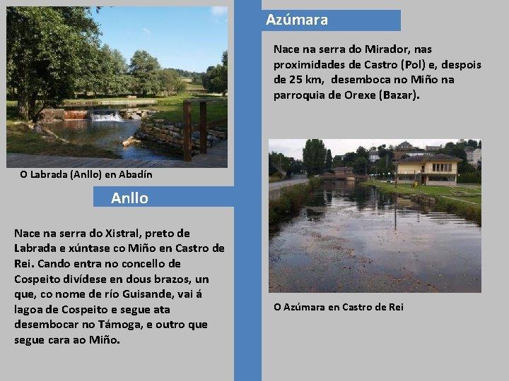 Azúmara Nace na serra do Mirador, nas proximidades de Castro (Pol) e, despois de