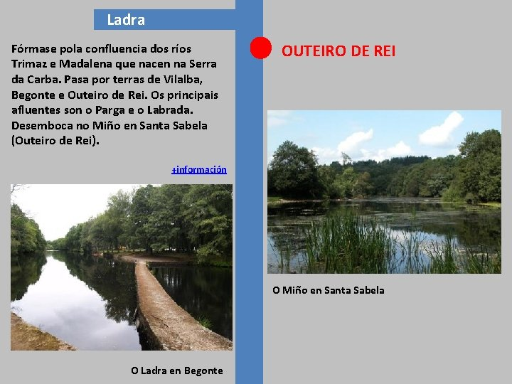 Ladra Fórmase pola confluencia dos ríos Trimaz e Madalena que nacen na Serra da