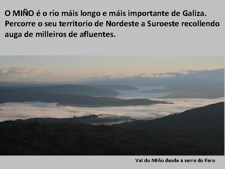 O MIÑO é o río máis longo e máis importante de Galiza. Percorre o