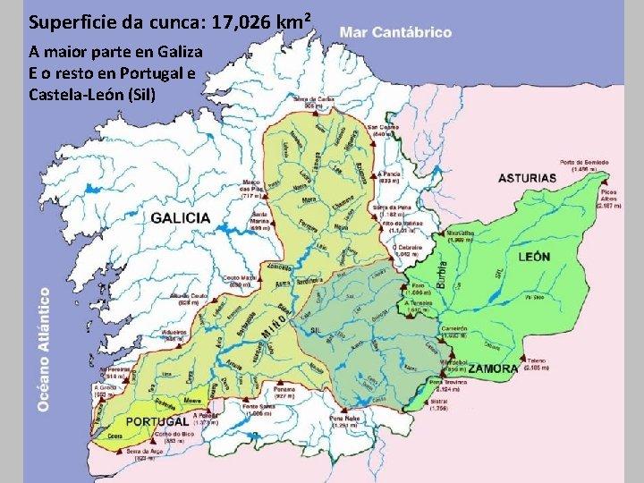Superficie da cunca: 17, 026 km 2 A maior parte en Galiza E o