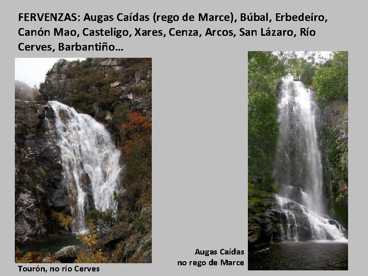 FERVENZAS: Augas Caídas (rego de Marce), Búbal, Erbedeiro, Canón Mao, Casteligo, Xares, Cenza, Arcos,