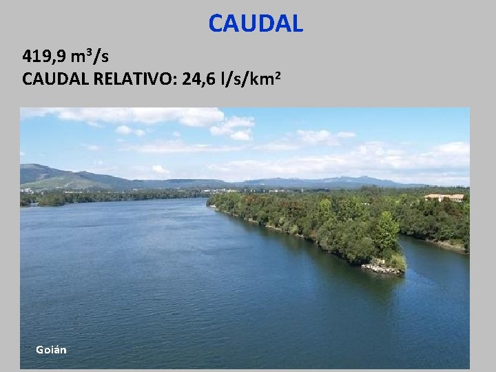 CAUDAL 419, 9 m 3/s CAUDAL RELATIVO: 24, 6 l/s/km 2 Goián