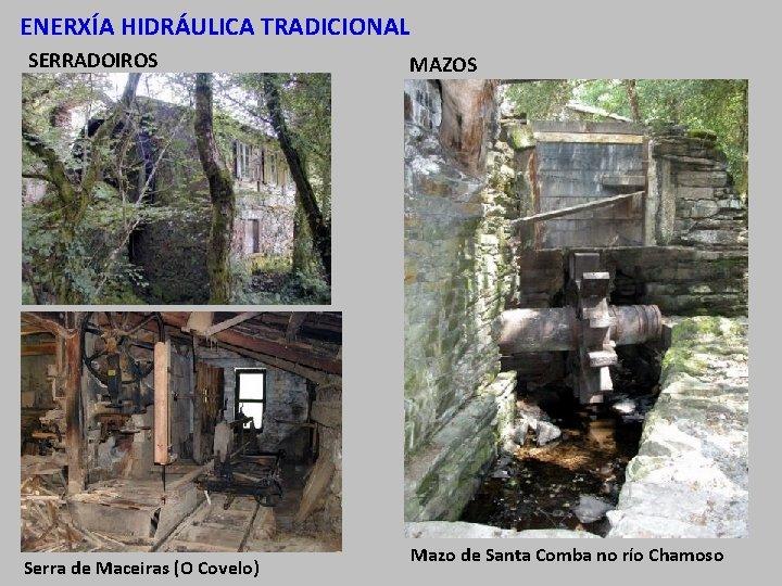 ENERXÍA HIDRÁULICA TRADICIONAL SERRADOIROS Serra de Maceiras (O Covelo) MAZOS Mazo de Santa Comba