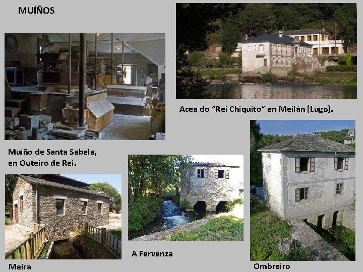 """MUÍÑOS Acea do """"Rei Chiquito"""" en Meilán (Lugo). Muíño de Santa Sabela, en Outeiro"""