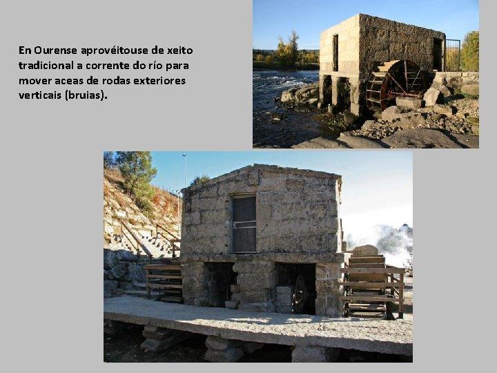 En Ourense aprovéitouse de xeito tradicional a corrente do río para mover aceas de