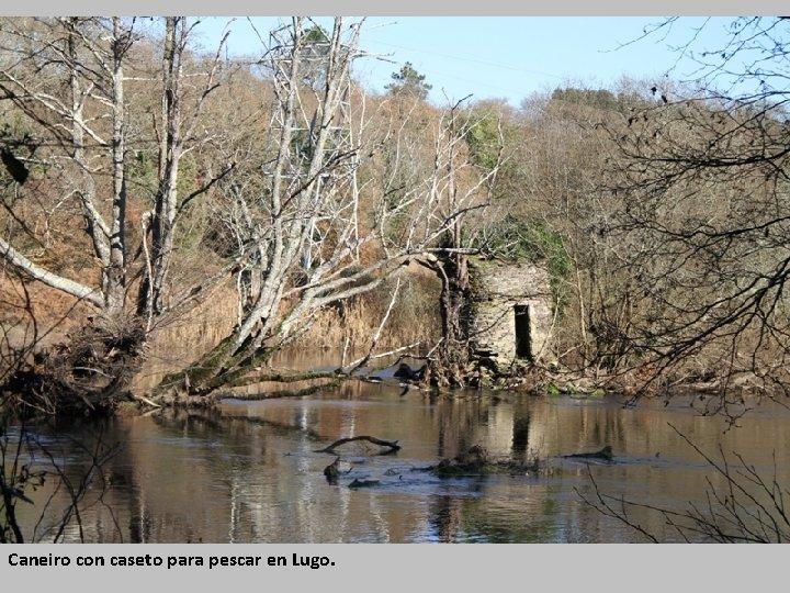 Caneiro con caseto para pescar en Lugo.