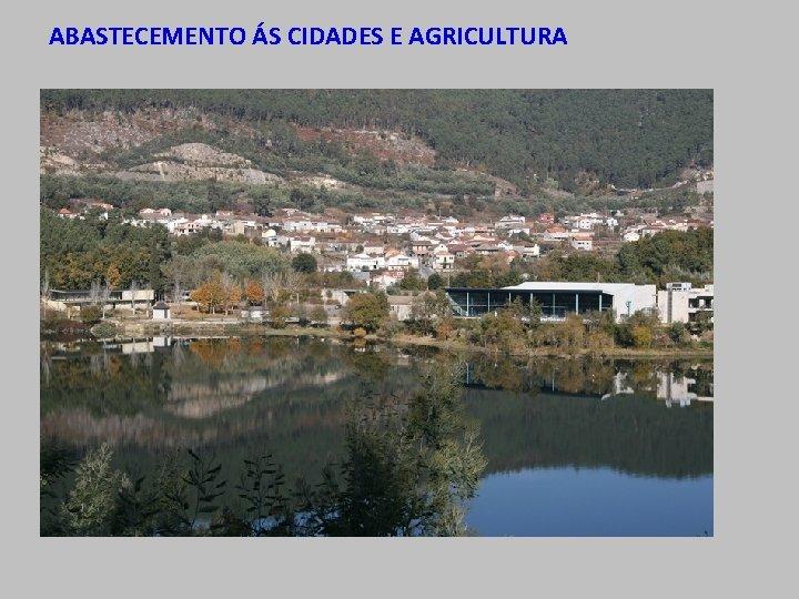 ABASTECEMENTO ÁS CIDADES E AGRICULTURA