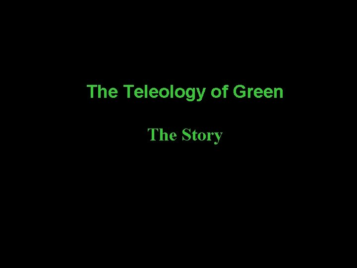 The Teleology of Green The Story