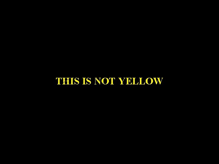 THIS IS NOT YELLOW Philosophy
