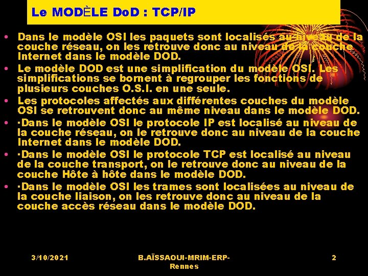 Le MODÈLE Do. D : TCP/IP • Dans le modèle OSI les paquets sont