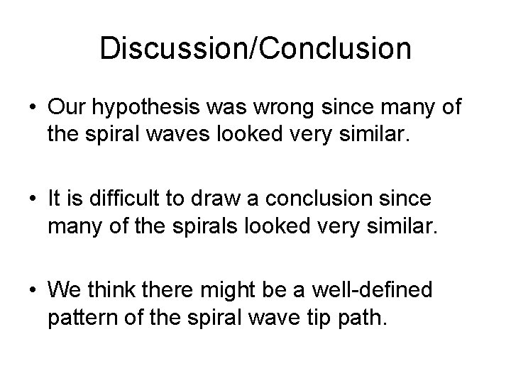 Discussion/Conclusion • Our hypothesis was wrong since many of the spiral waves looked very