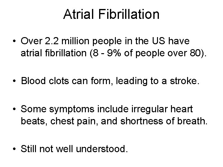 Atrial Fibrillation • Over 2. 2 million people in the US have atrial fibrillation
