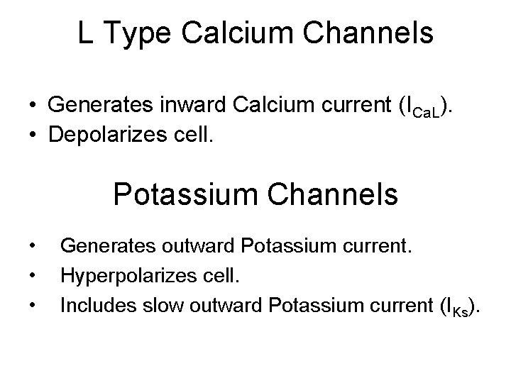 L Type Calcium Channels • Generates inward Calcium current (ICa. L). • Depolarizes cell.