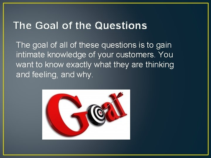 The Goal of the Questions The goal of all of these questions is to