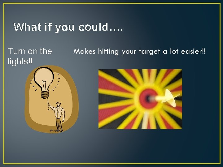 What if you could…. Turn on the lights!!