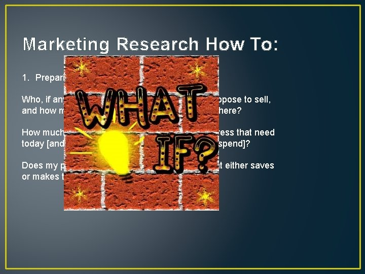 Marketing Research How To: 1. Preparing the questions: Who, if anyone, has a real