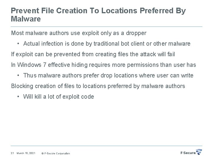 Prevent File Creation To Locations Preferred By Malware Most malware authors use exploit only