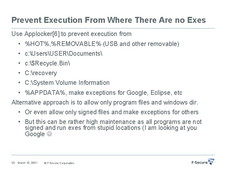 Prevent Execution From Where There Are no Exes Use Applocker[6] to prevent execution from