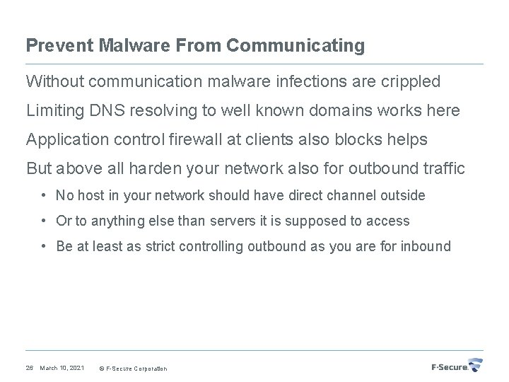 Prevent Malware From Communicating Without communication malware infections are crippled Limiting DNS resolving to