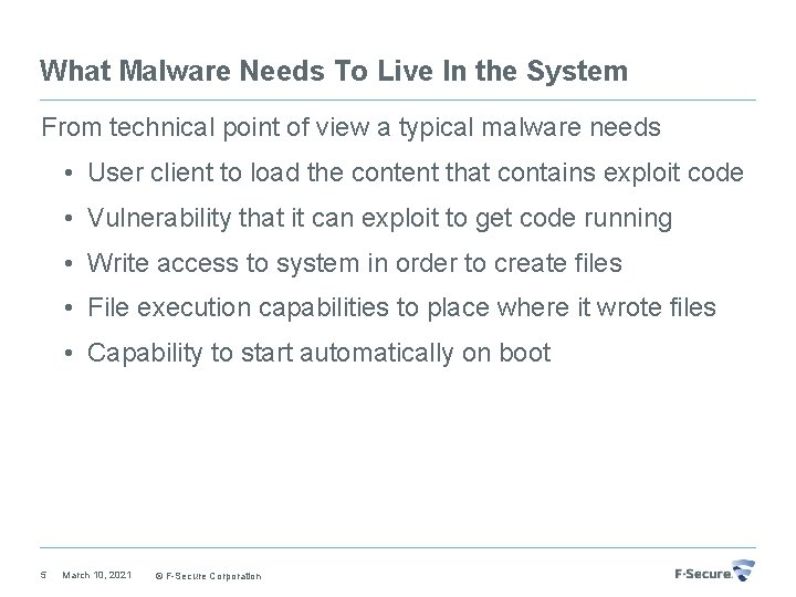What Malware Needs To Live In the System From technical point of view a