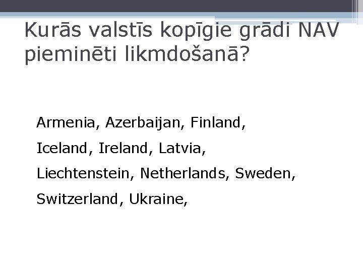 Kurās valstīs kopīgie grādi NAV pieminēti likmdošanā? Armenia, Azerbaijan, Finland, Iceland, Ireland, Latvia, Liechtenstein,