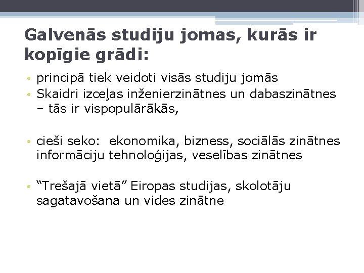 Galvenās studiju jomas, kurās ir kopīgie grādi: • principā tiek veidoti visās studiju jomās