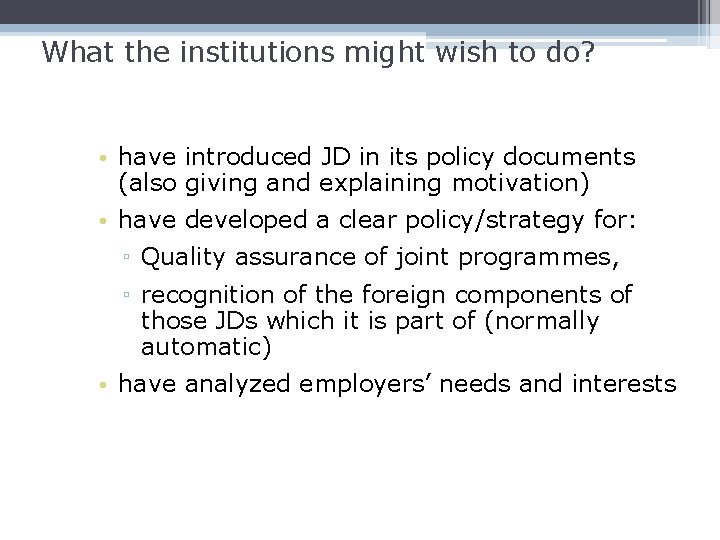What the institutions might wish to do? • have introduced JD in its policy