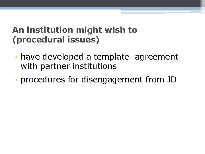 An institution might wish to (procedural issues) • have developed a template agreement with