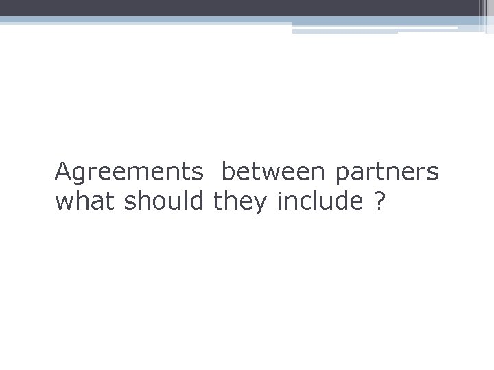 Agreements between partners what should they include ?