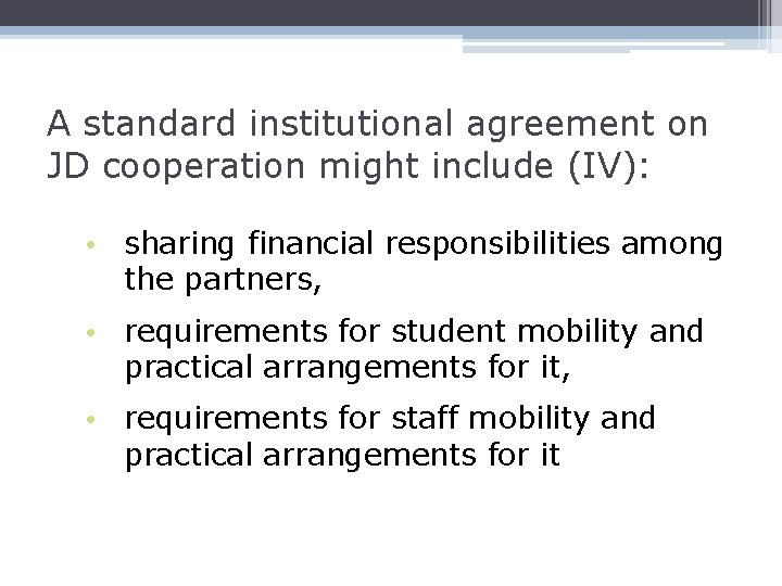 A standard institutional agreement on JD cooperation might include (IV): • sharing financial responsibilities