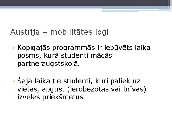 Austrija – mobilitātes logi • Kopīgajās programmās ir iebūvēts laika posms, kurā studenti mācās
