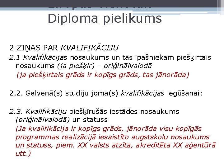 Eiropas vienotais Diploma pielikums 2 ZIŅAS PAR KVALIFIKĀCIJU 2. 1 Kvalifikācijas nosaukums un tās