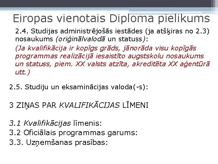 Eiropas vienotais Diploma pielikums 2. 4. Studijas administrējošās iestādes (ja atšķiras no 2. 3)