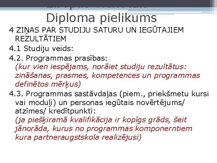 Eiropas vienotais Diploma pielikums 4 ZIŅAS PAR STUDIJU SATURU UN IEGŪTAJIEM REZULTĀTIEM 4. 1