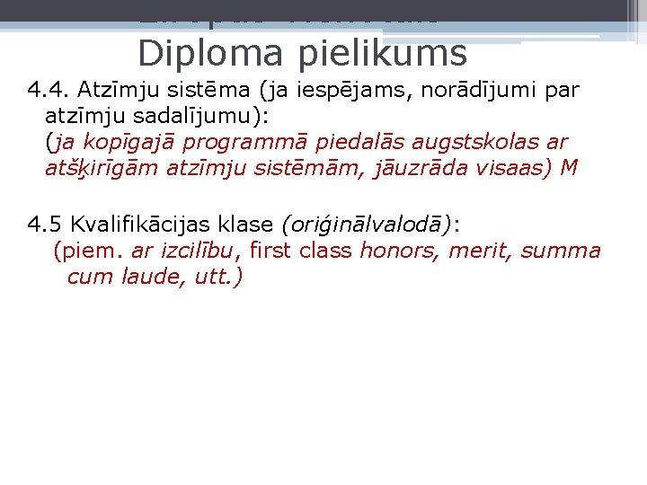 Eiropas vienotais Diploma pielikums 4. 4. Atzīmju sistēma (ja iespējams, norādījumi par atzīmju sadalījumu):
