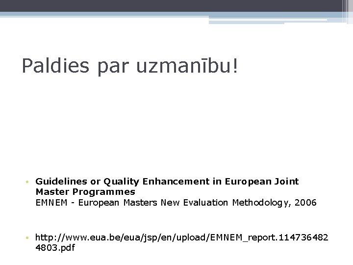 Paldies par uzmanību! • Guidelines or Quality Enhancement in European Joint Master Programmes EMNEM