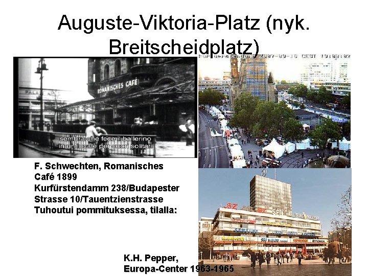 Auguste-Viktoria-Platz (nyk. Breitscheidplatz) F. Schwechten, Romanisches Café 1899 Kurfürstendamm 238/Budapester Strasse 10/Tauentzienstrasse Tuhoutui pommituksessa,