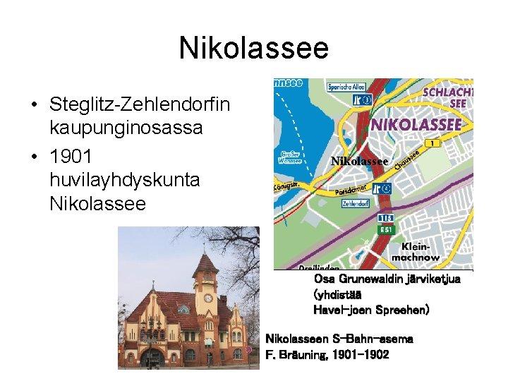Nikolassee • Steglitz-Zehlendorfin kaupunginosassa • 1901 huvilayhdyskunta Nikolassee Osa Grunewaldin järviketjua (yhdistää Havel-joen Spreehen)
