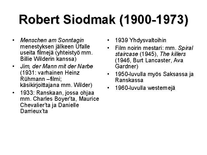 Robert Siodmak (1900 -1973) • Menschen am Sonntagin menestyksen jälkeen Ufalle useita filmejä (yhteistyö