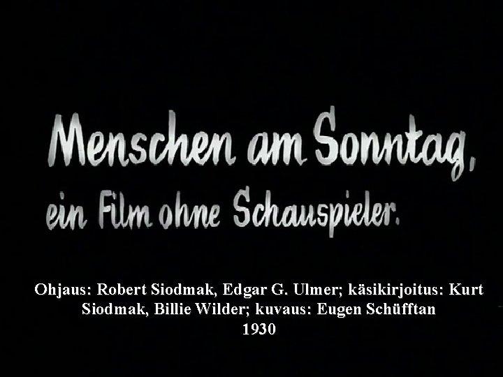 Ohjaus: Robert Siodmak, Edgar G. Ulmer; käsikirjoitus: Kurt Siodmak, Billie Wilder; kuvaus: Eugen Schüfftan
