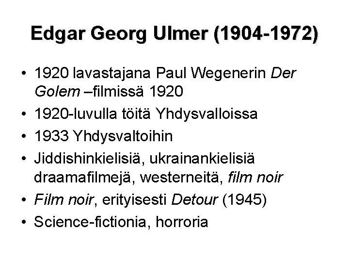 Edgar Georg Ulmer (1904 -1972) • 1920 lavastajana Paul Wegenerin Der Golem –filmissä 1920