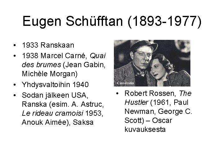 Eugen Schüfftan (1893 -1977) • 1933 Ranskaan • 1938 Marcel Carné, Quai des brumes