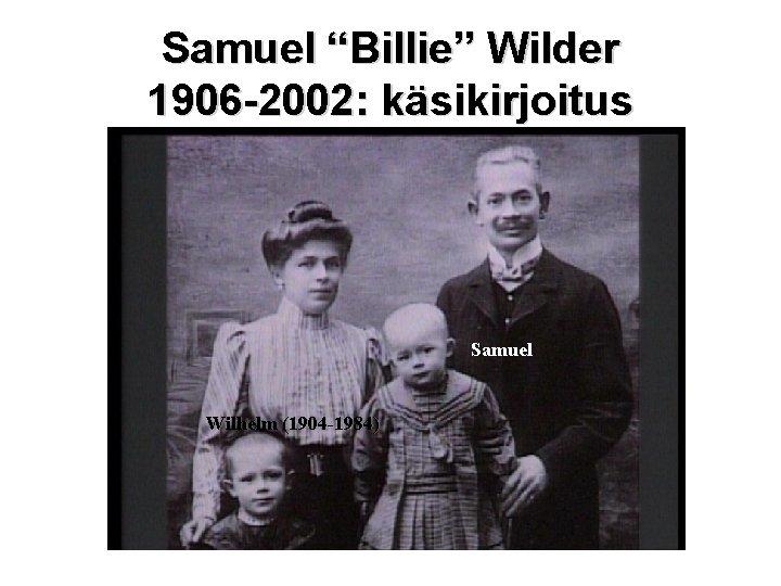 """Samuel """"Billie"""" Wilder 1906 -2002: käsikirjoitus Samuel Wilhelm (1904 -1984)"""